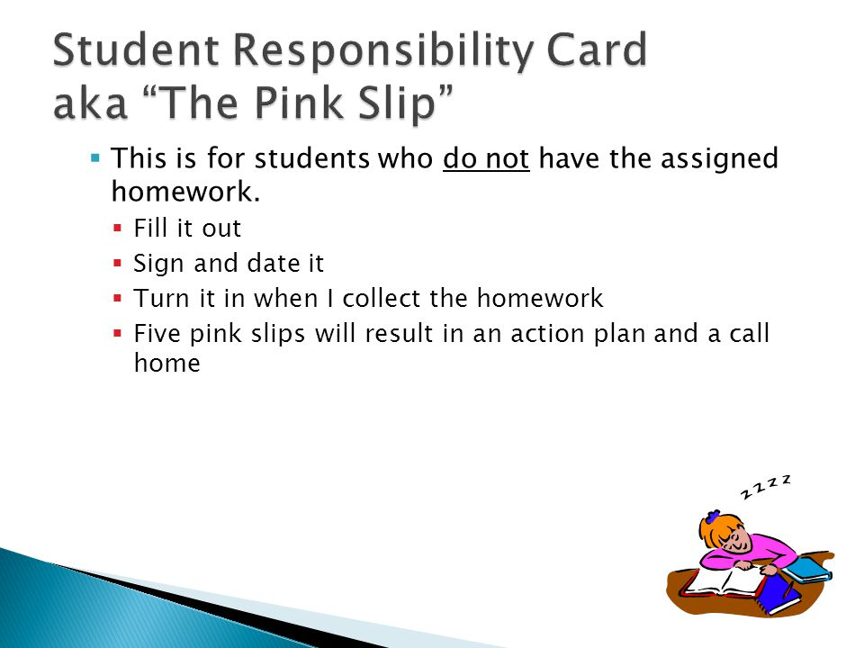  This is for students who do not have the assigned homework.  Fill it out  Sign and date it  Turn it in when I collect the homework  Five pink sl