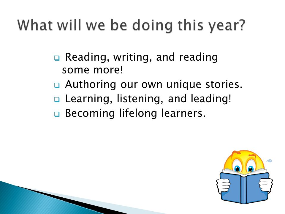  Reading, writing, and reading some more!  Authoring our own unique stories.  Learning, listening, and leading!  Becoming lifelong learners.