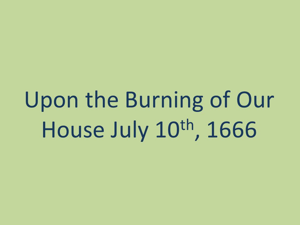 Upon the Burning of Our House July 10 th, 1666