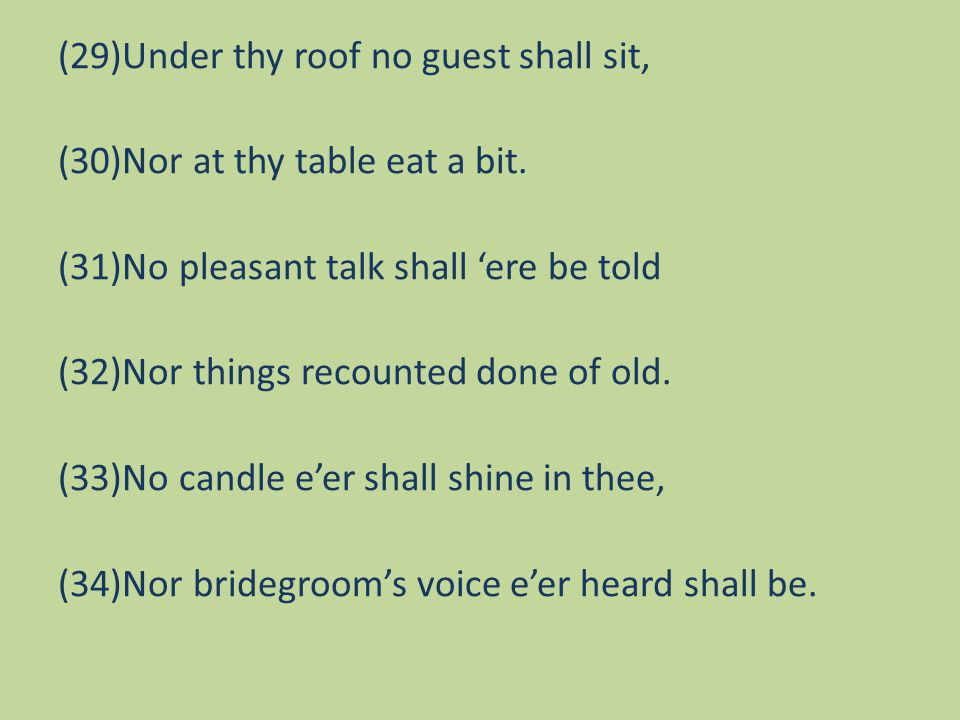 (29)Under thy roof no guest shall sit, (30)Nor at thy table eat a bit.