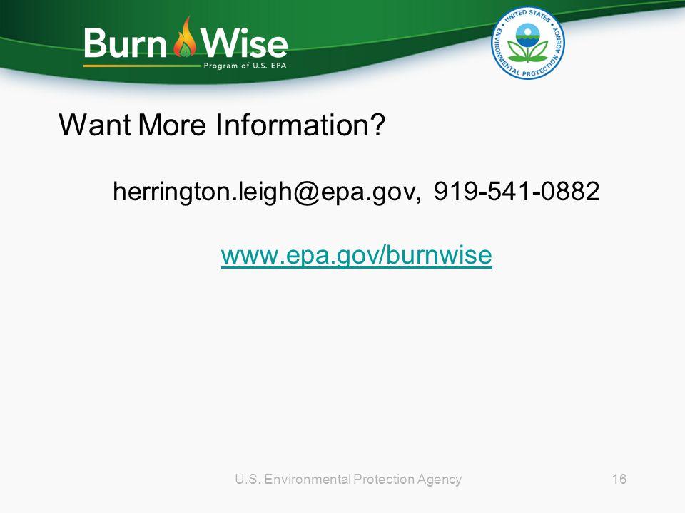 Want More Information. herrington.leigh@epa.gov, 919-541-0882 www.epa.gov/burnwise 16U.S.