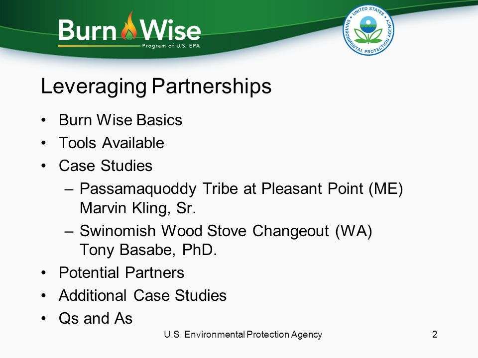 Leveraging Partnerships Burn Wise Basics Tools Available Case Studies –Passamaquoddy Tribe at Pleasant Point (ME) Marvin Kling, Sr. –Swinomish Wood St