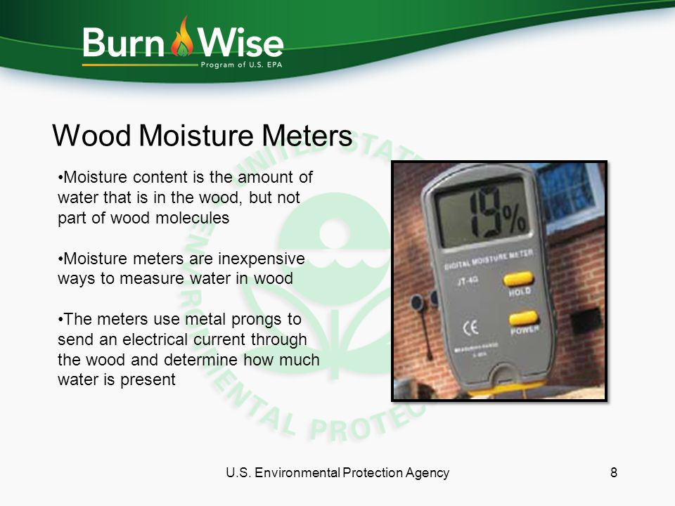 U.S. Environmental Protection Agency8 Wood Moisture Meters Moisture content is the amount of water that is in the wood, but not part of wood molecules