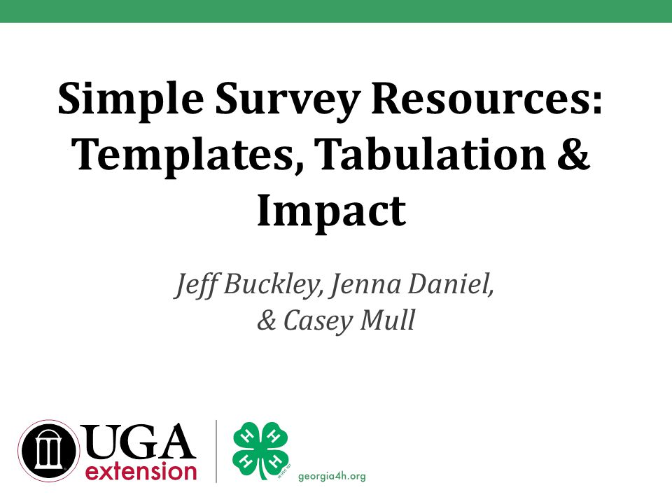 Simple Survey Resources: Templates, Tabulation & Impact Jeff Buckley, Jenna Daniel, & Casey Mull