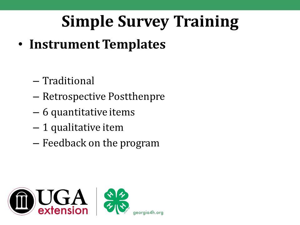 Simple Survey Training Instrument Templates – Traditional – Retrospective Postthenpre – 6 quantitative items – 1 qualitative item – Feedback on the program