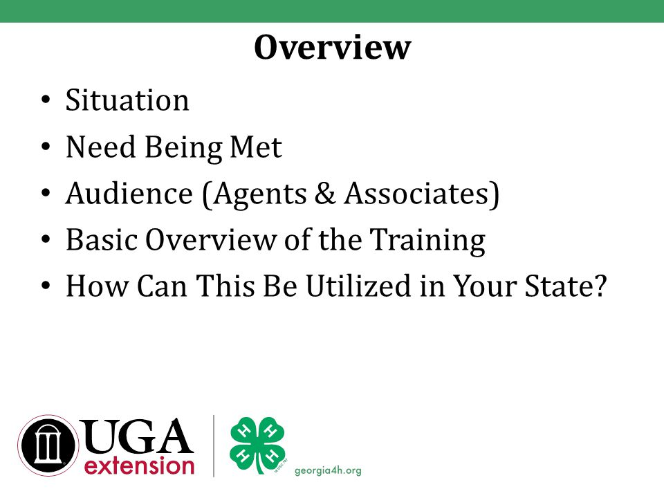 Overview Situation Need Being Met Audience (Agents & Associates) Basic Overview of the Training How Can This Be Utilized in Your State?
