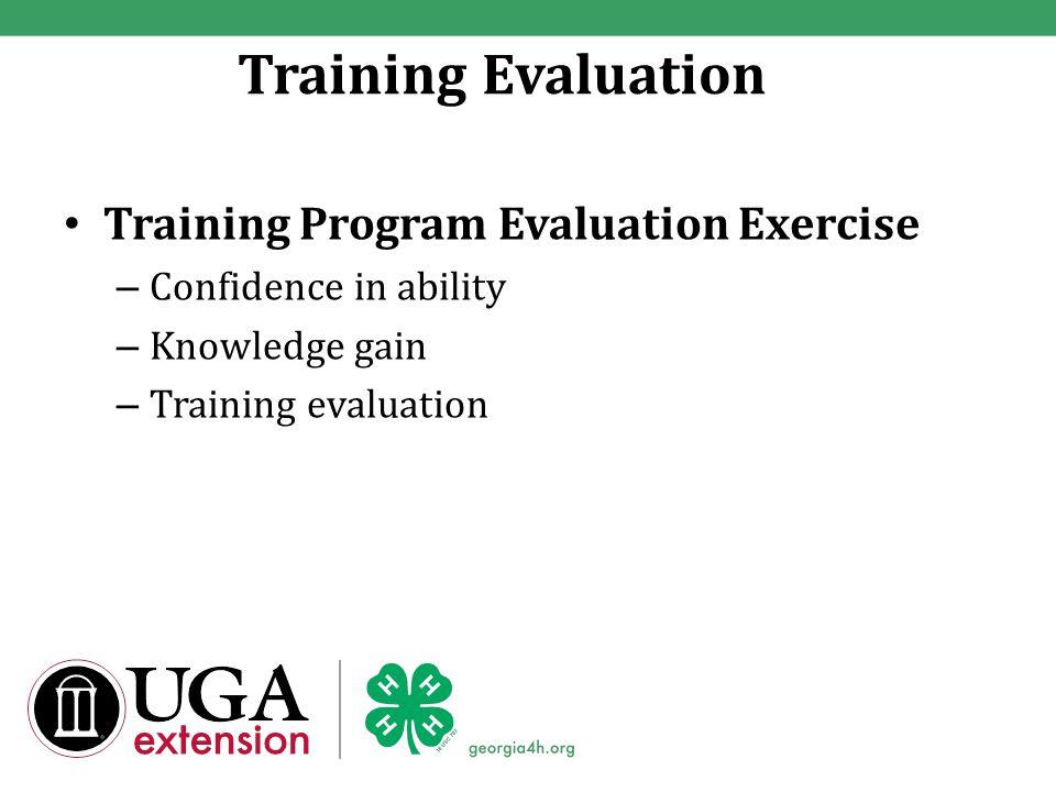 Training Evaluation Training Program Evaluation Exercise – Confidence in ability – Knowledge gain – Training evaluation