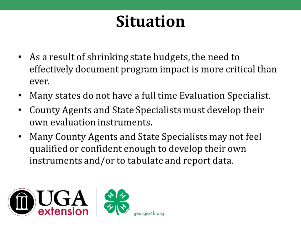 Situation As a result of shrinking state budgets, the need to effectively document program impact is more critical than ever.