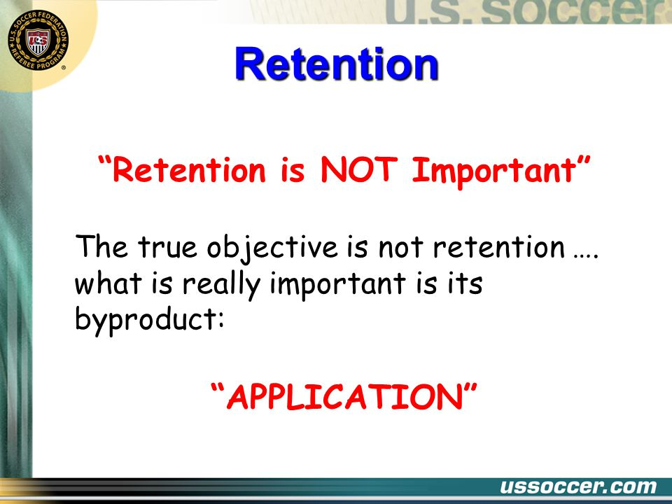 Retention is NOT Important The true objective is not retention ….
