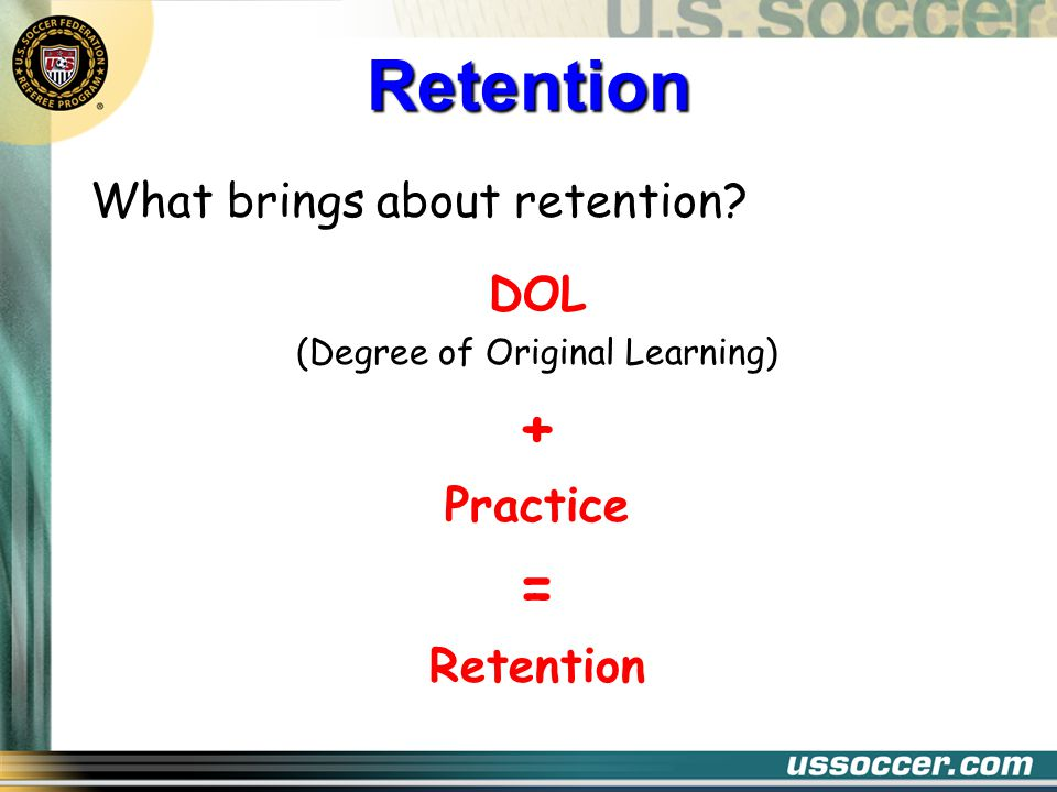 Lesson Assignment Write down the following and bring to the in-class clinic sessions: State the retention formula List (6) variables of retention and a practical classroom example of each Retention