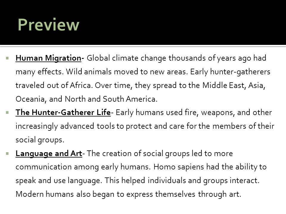  Human Migration- Global climate change thousands of years ago had many effects. Wild animals moved to new areas. Early hunter-gatherers traveled out
