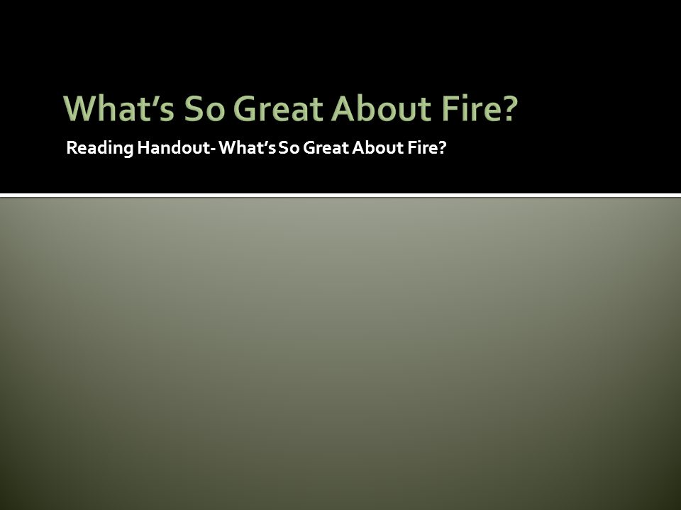 Reading Handout- What's So Great About Fire?