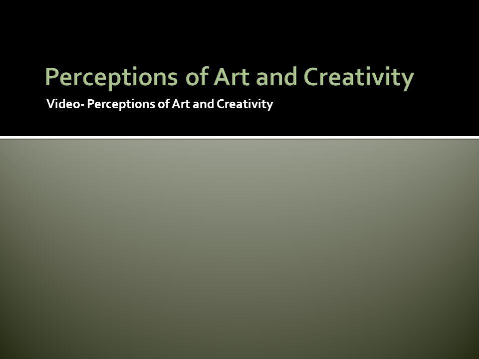 Video- Perceptions of Art and Creativity
