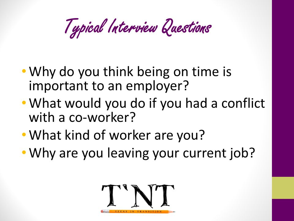 Typical Interview Questions Why do you think being on time is important to an employer.