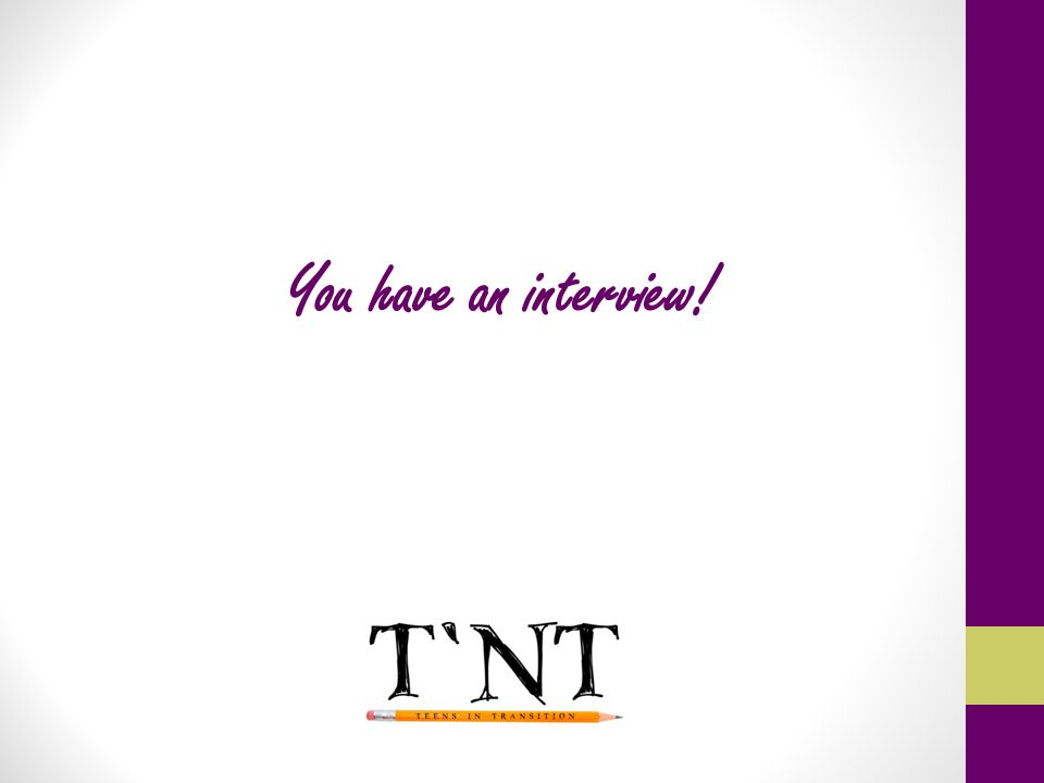 You have an interview!