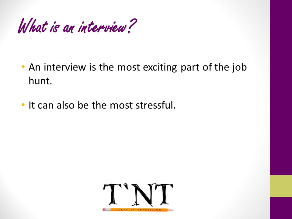 What is an interview. An interview is the most exciting part of the job hunt.