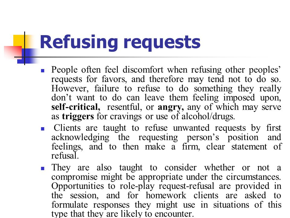 Refusing requests People often feel discomfort when refusing other peoples' requests for favors, and therefore may tend not to do so.