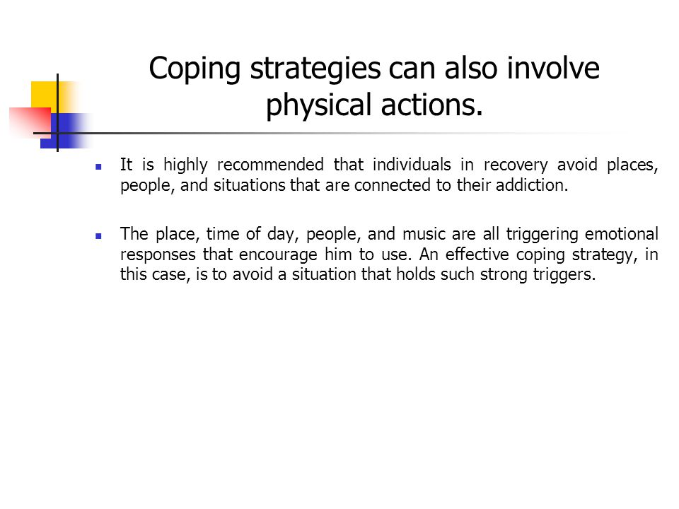 Coping strategies can also involve physical actions.