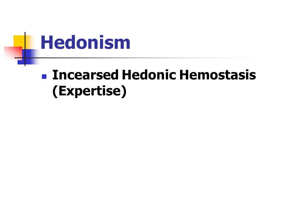 Hedonism Incearsed Hedonic Hemostasis (Expertise)