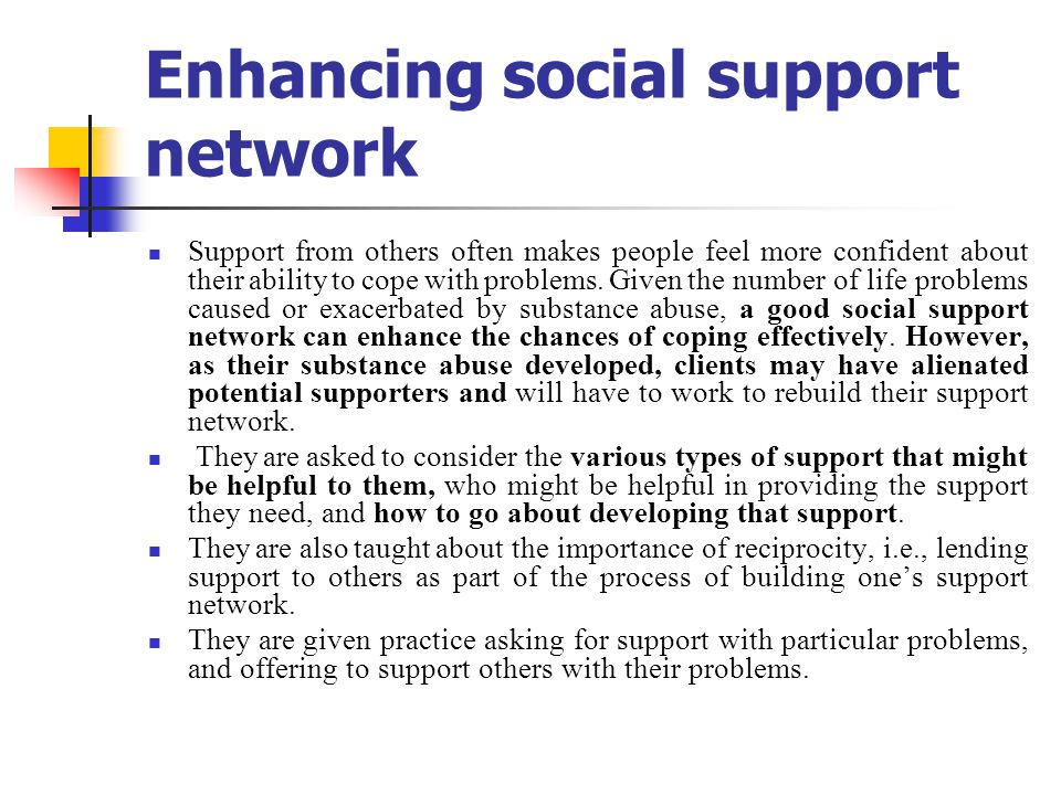 Enhancing social support network Support from others often makes people feel more confident about their ability to cope with problems.