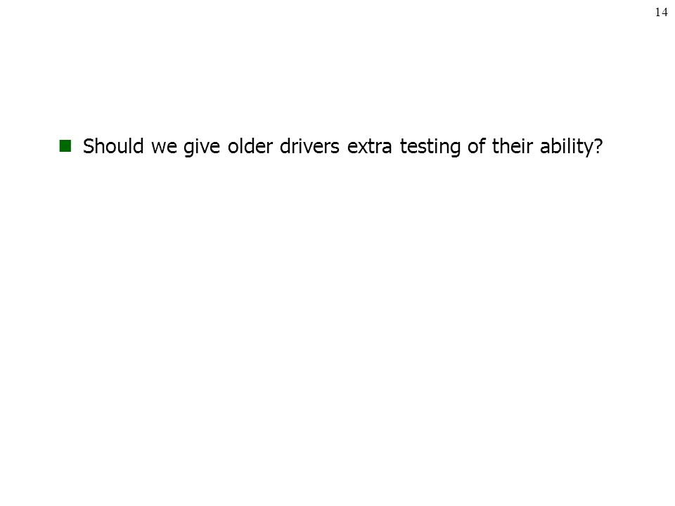 Should we give older drivers extra testing of their ability? 14
