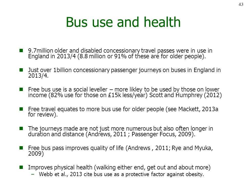 Bus use and health 9.7million older and disabled concessionary travel passes were in use in England in 2013/4 (8.8 million or 91% of these are for older people).