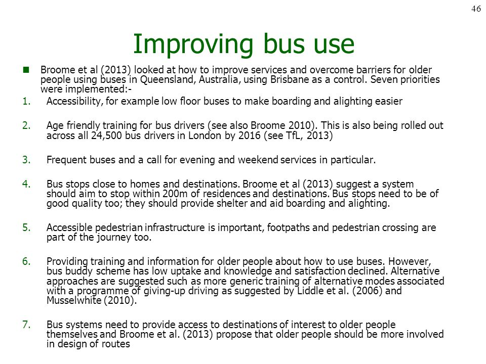 Improving bus use Broome et al (2013) looked at how to improve services and overcome barriers for older people using buses in Queensland, Australia, using Brisbane as a control.
