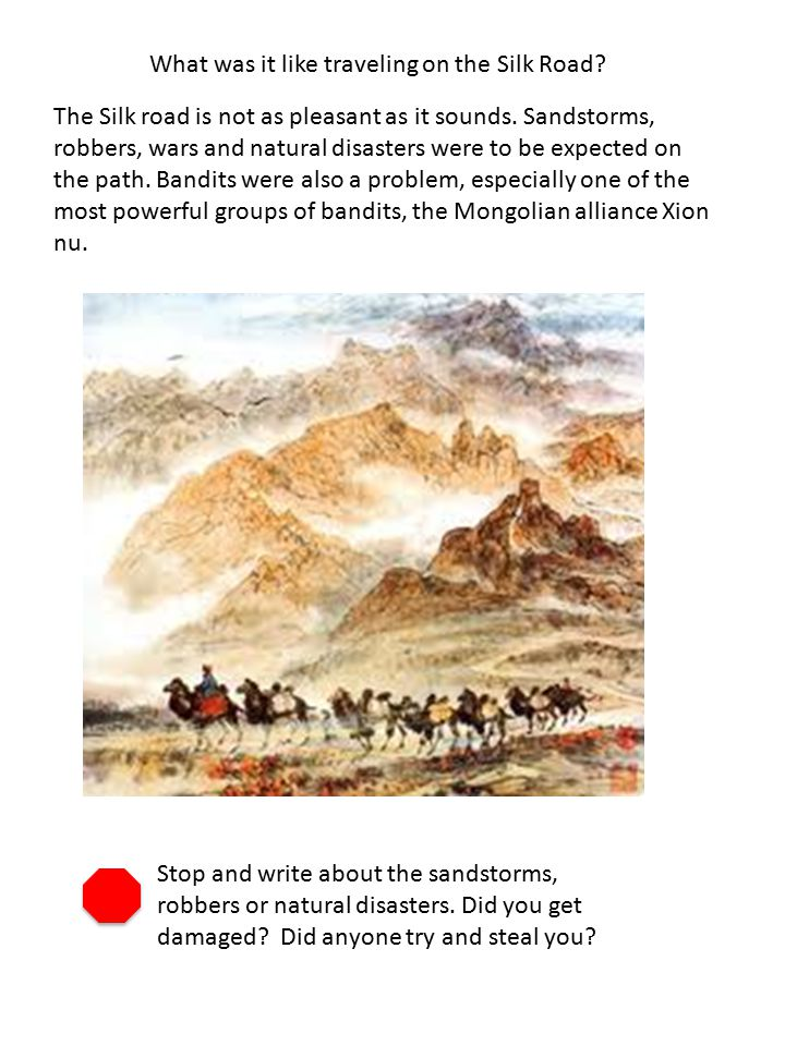 What was it like traveling on the Silk Road. The Silk road is not as pleasant as it sounds.