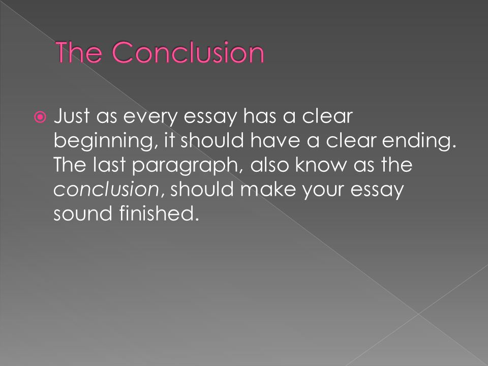  The concluding paragraph typically has two parts:  1. The summary statement 2. The clincher