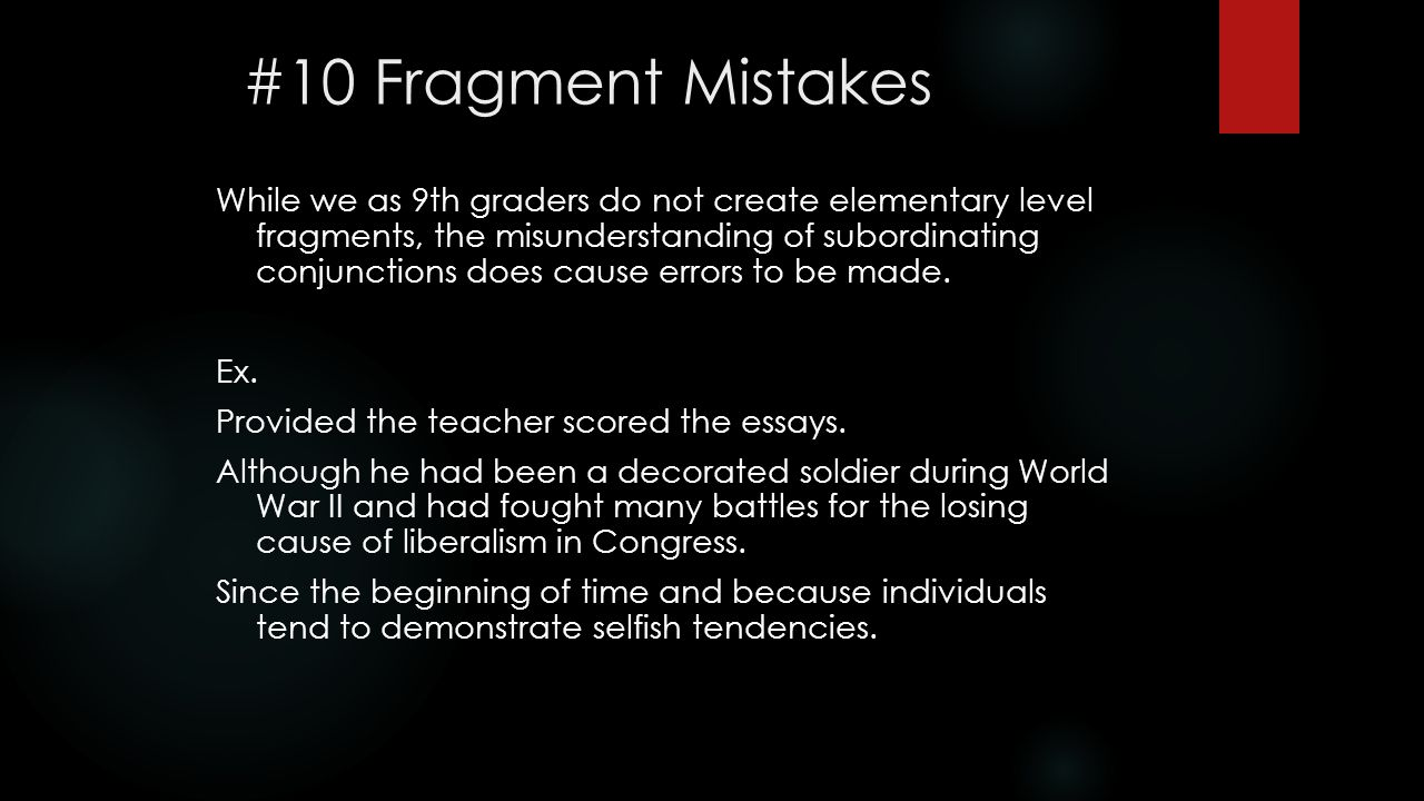 #10 Fragment Mistakes While we as 9th graders do not create elementary level fragments, the misunderstanding of subordinating conjunctions does cause errors to be made.