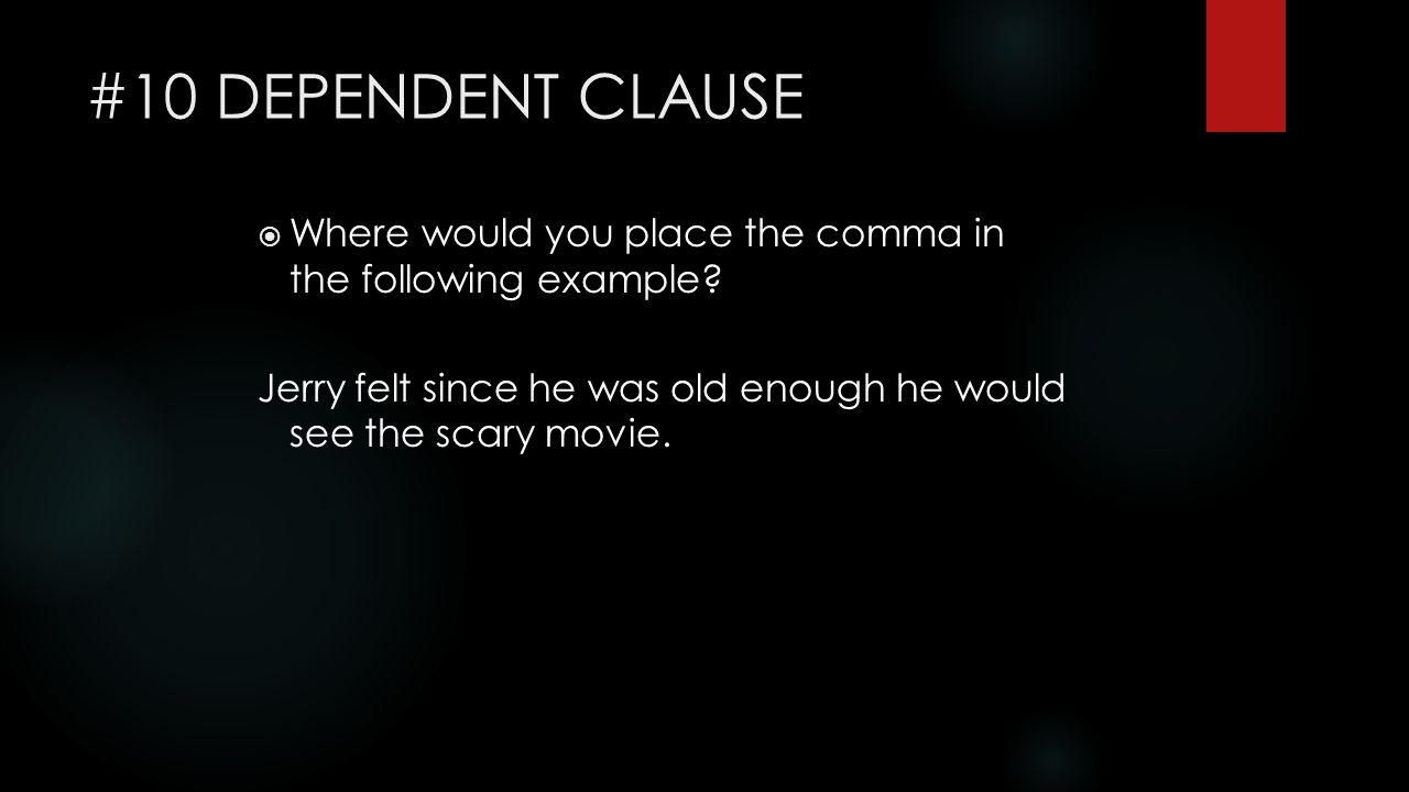 #10 DEPENDENT CLAUSE  Where would you place the comma in the following example.