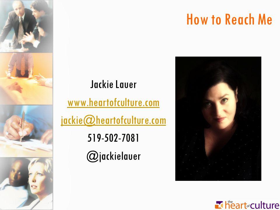How to Reach Me Jackie Lauer www.heartofculture.com jackie@heartofculture.com 519-502-7081 @jackielauer