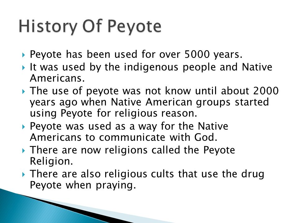  Peyote has been used for over 5000 years.