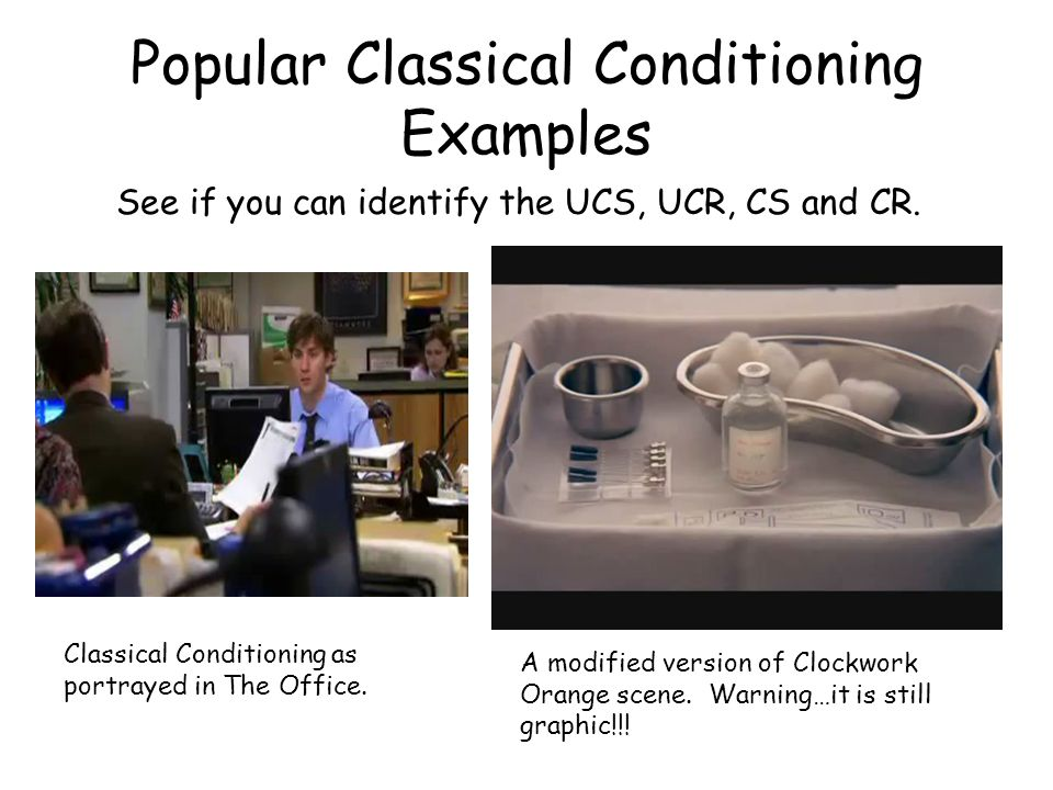 Popular Classical Conditioning Examples A modified version of Clockwork Orange scene.