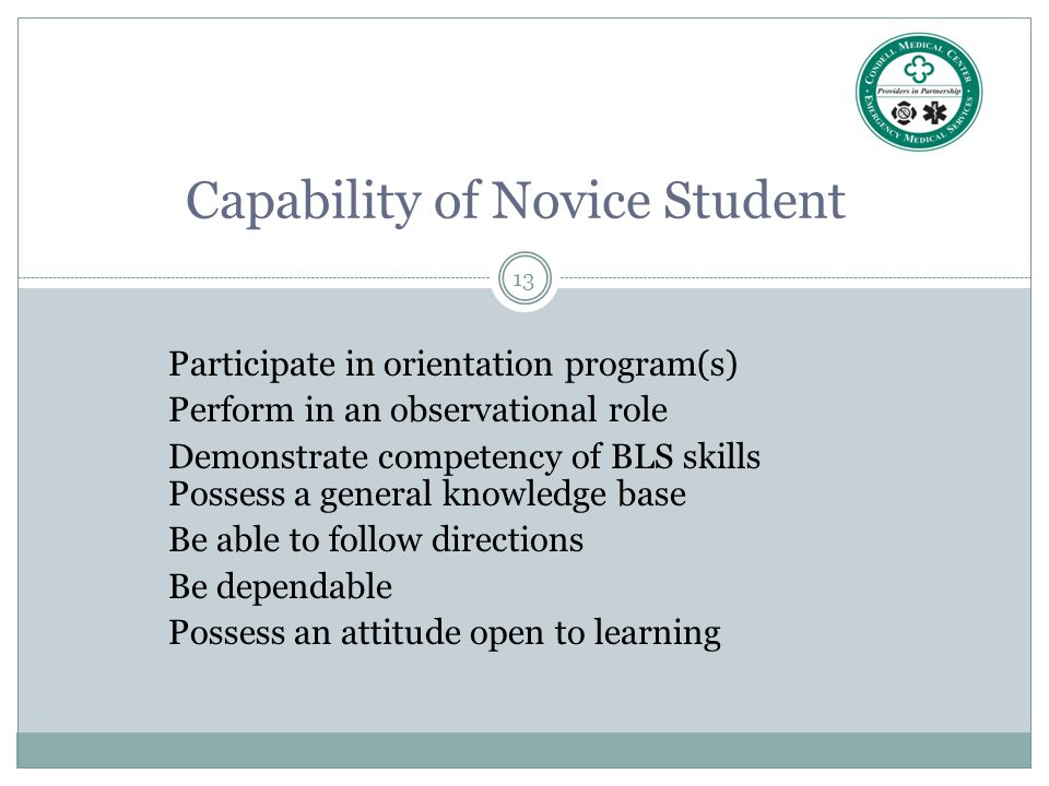 13 Participate in orientation program(s) Perform in an observational role Demonstrate competency of BLS skills Possess a general knowledge base Be abl