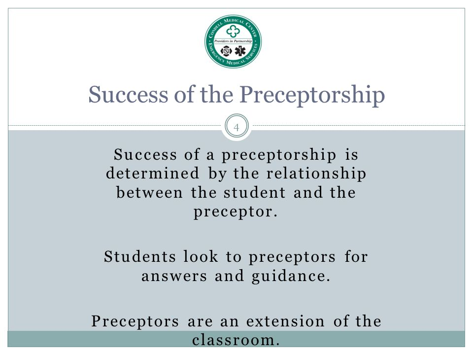 4 Success of a preceptorship is determined by the relationship between the student and the preceptor. Students look to preceptors for answers and guid