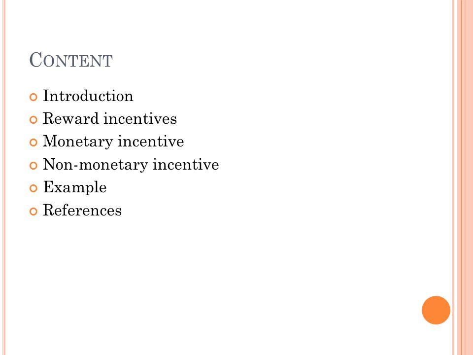 C ONTENT Introduction Reward incentives Monetary incentive Non-monetary incentive Example References