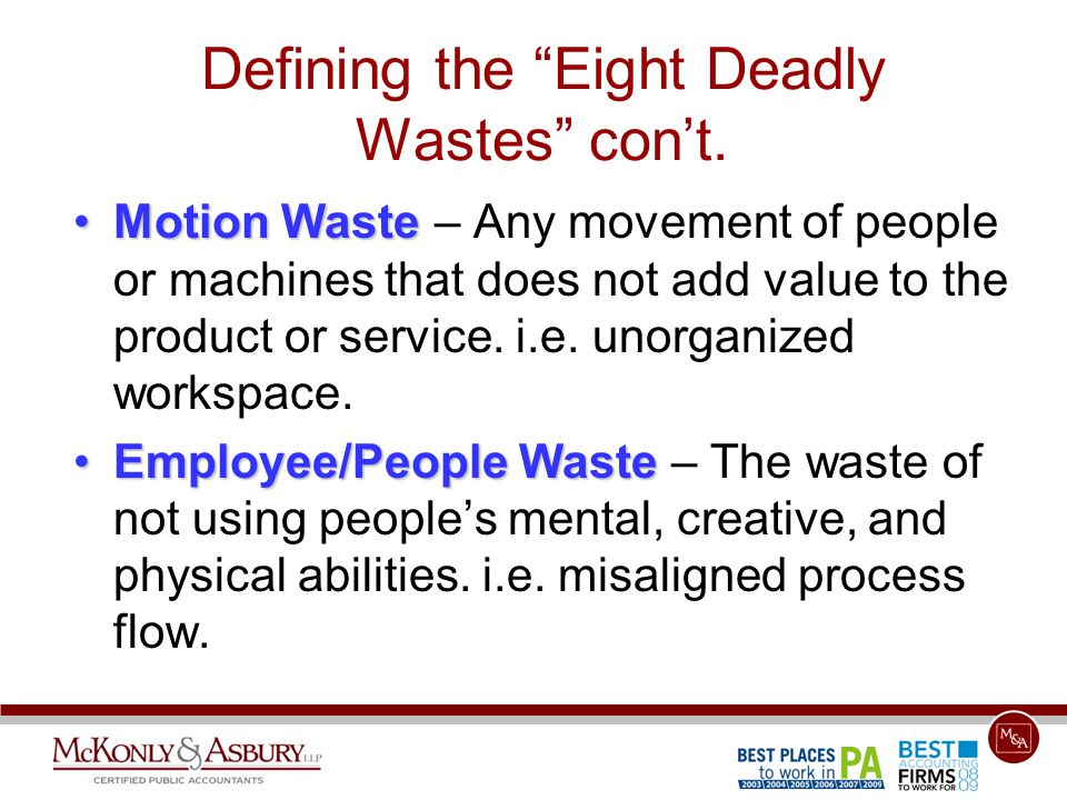 "Defining the ""Eight Deadly Wastes"" con't. Motion WasteMotion Waste – Any movement of people or machines that does not add value to the product or serv"