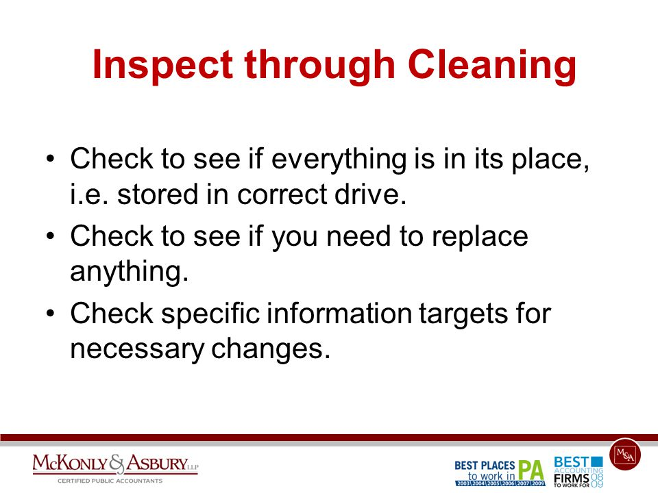 Inspect through Cleaning Check to see if everything is in its place, i.e.