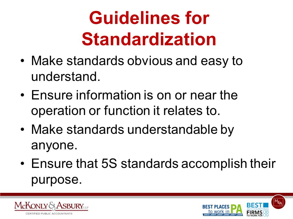Guidelines for Standardization Make standards obvious and easy to understand. Ensure information is on or near the operation or function it relates to
