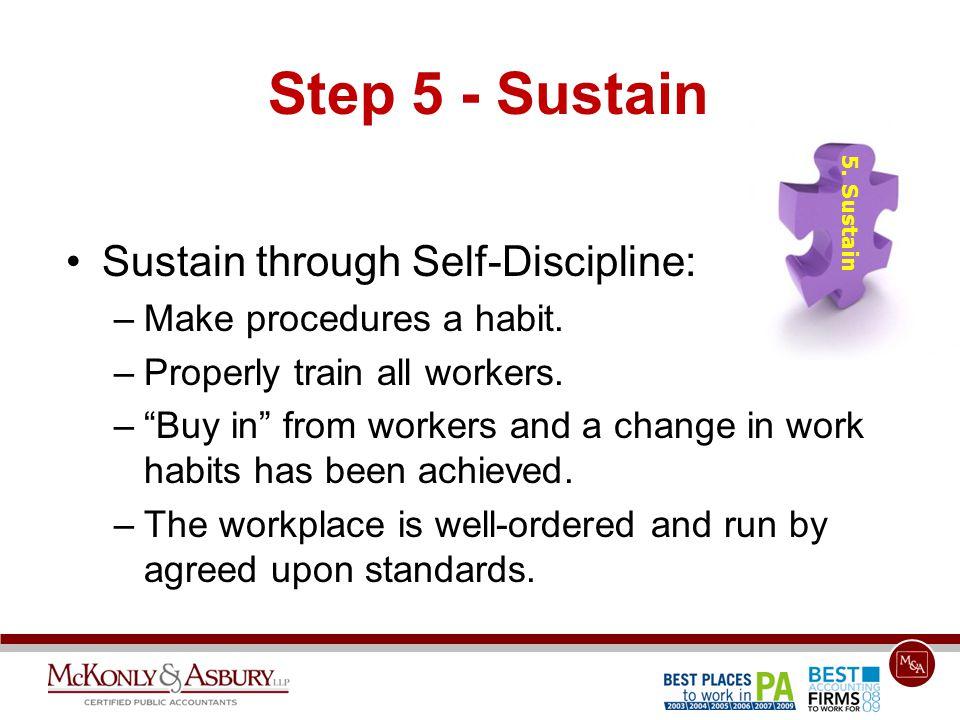 Step 5 - Sustain Sustain through Self-Discipline: –Make procedures a habit.