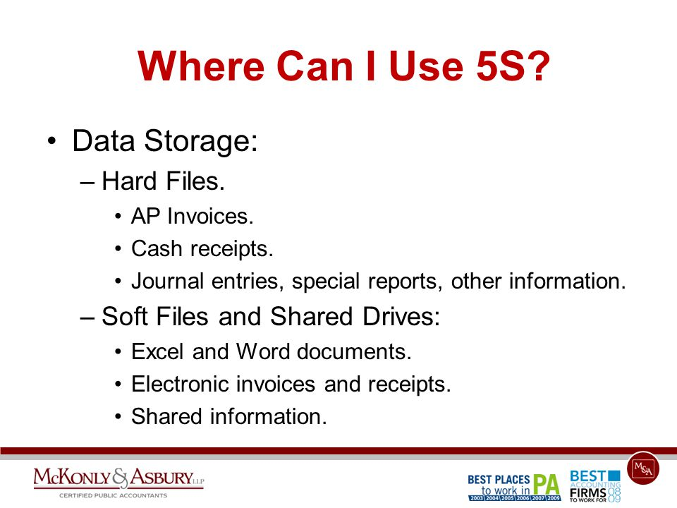 Data Storage: –Hard Files. AP Invoices. Cash receipts. Journal entries, special reports, other information. –Soft Files and Shared Drives: Excel and W