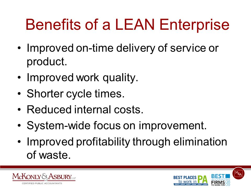 Benefits of a LEAN Enterprise Improved on-time delivery of service or product.
