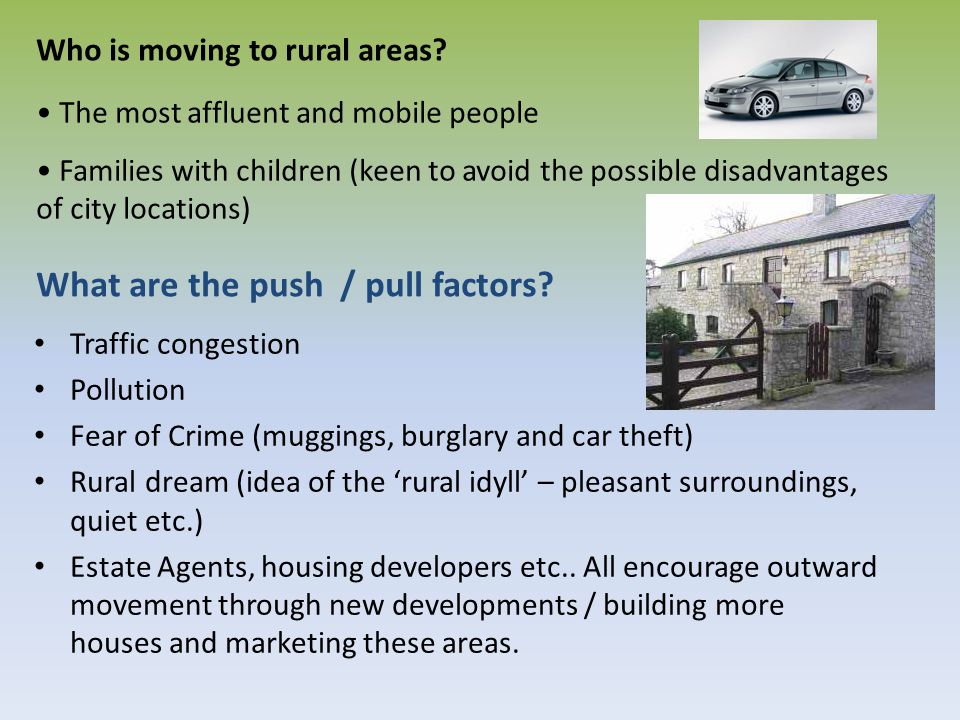 Who is moving to rural areas? Traffic congestion Pollution Fear of Crime (muggings, burglary and car theft) Rural dream (idea of the 'rural idyll' – p