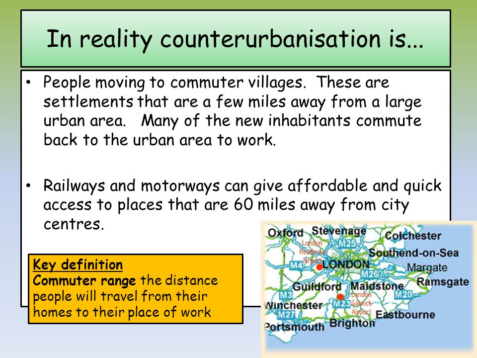 In reality counterurbanisation is... People moving to commuter villages. These are settlements that are a few miles away from a large urban area. Many