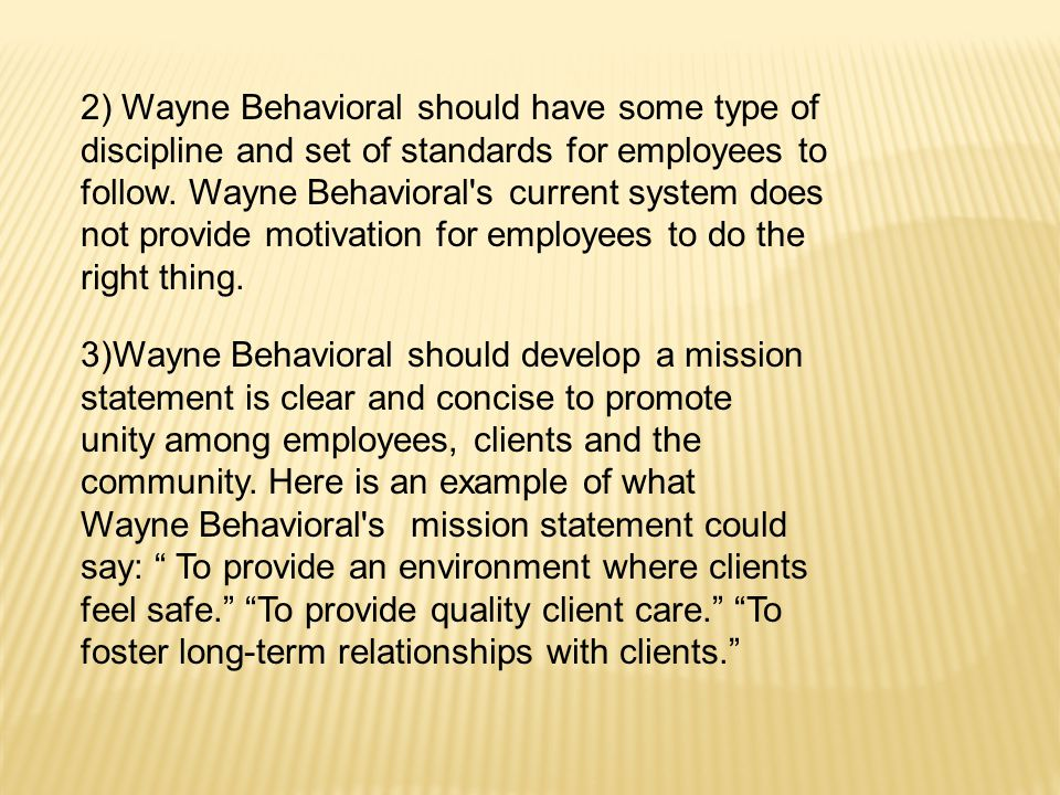 2) Wayne Behavioral should have some type of discipline and set of standards for employees to follow.
