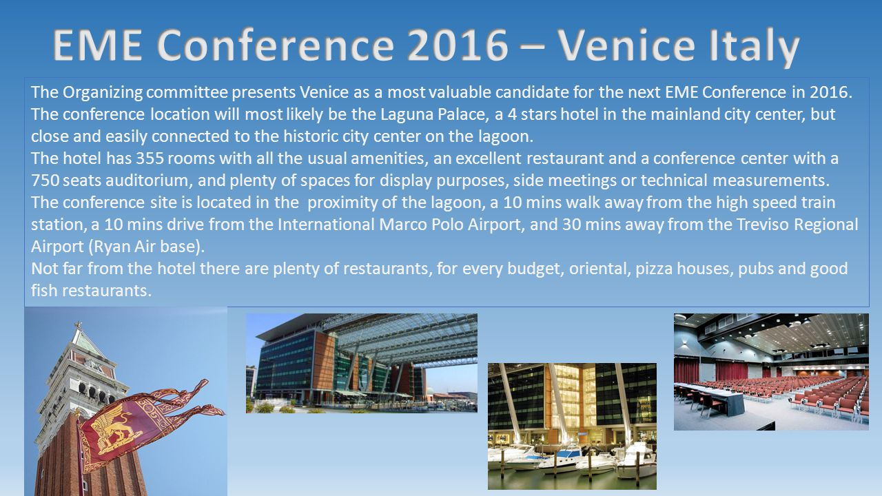 The Organizing committee presents Venice as a most valuable candidate for the next EME Conference in 2016.
