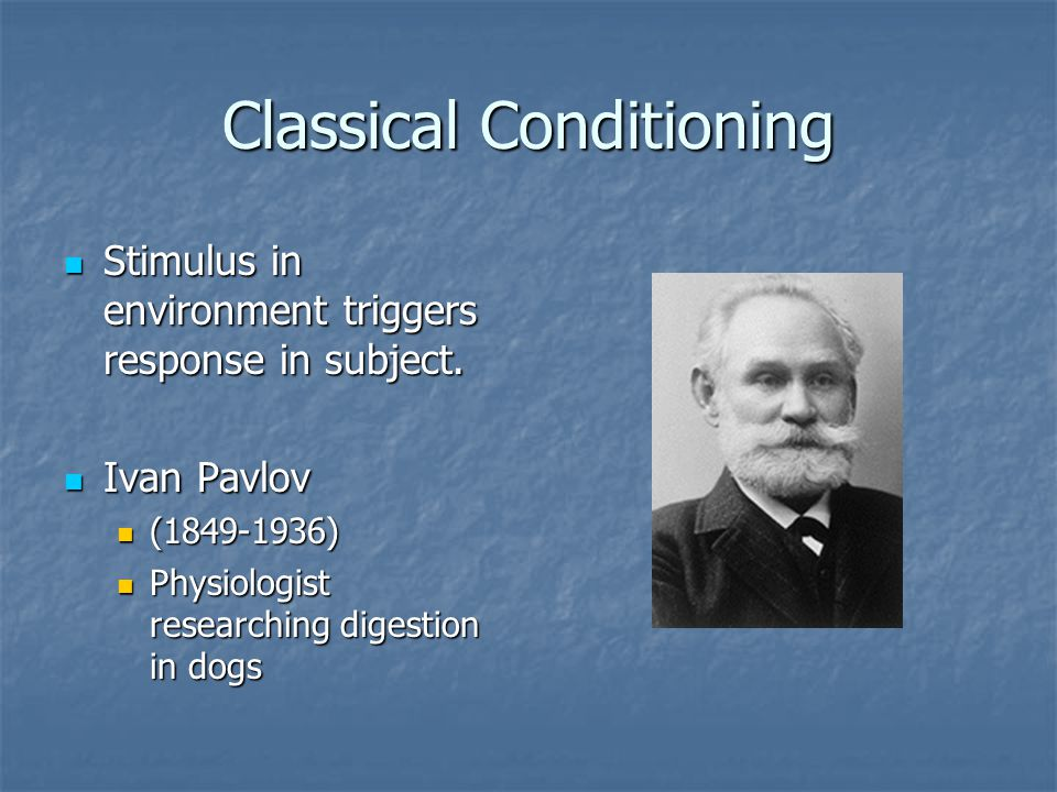 Classical Conditioning Stimulus in environment triggers response in subject.