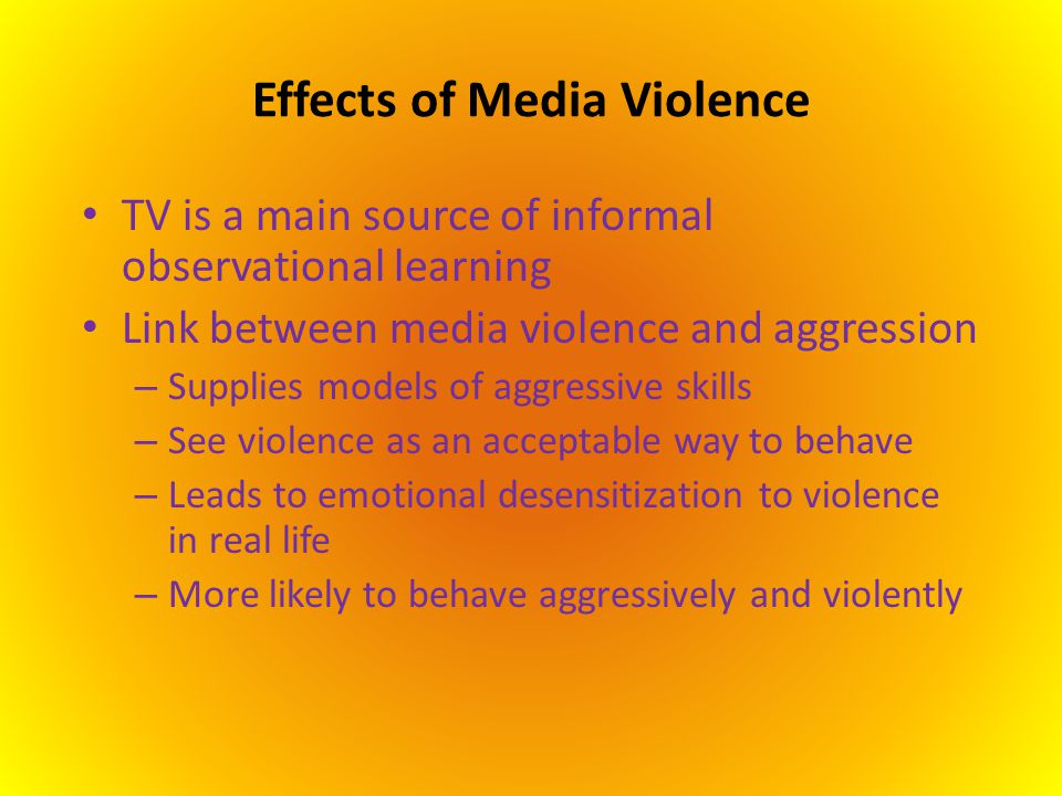Effects of Media Violence TV is a main source of informal observational learning Link between media violence and aggression – Supplies models of aggre