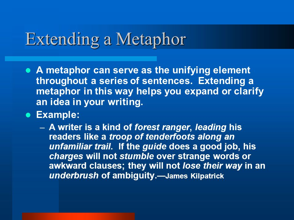 Extending a Metaphor A metaphor can serve as the unifying element throughout a series of sentences.